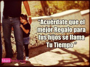 frase para un padre a su hijo, regalale tu tiempo