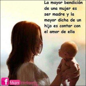 la mayor bendicion de una mujer es ser madre
