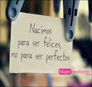 nacimos para ser felices no perfectos