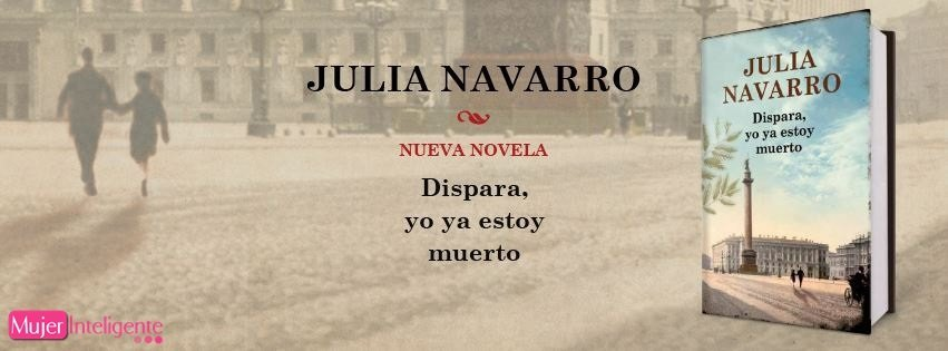Julia Navarro último libro. Dispara, yo ya estoy muerto.